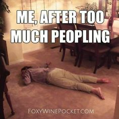 Me, after too much peopling.