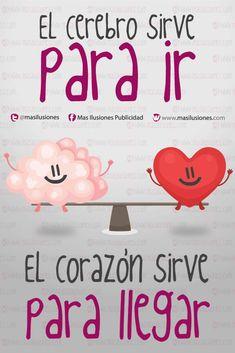 El cerebro sirve para ir, el corazón sirve para llegar. https://www.facebook.com/MasIlusiones http://www.masilusiones.com/ #sonrie #masilusiones