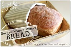 Weed 'em and Reap: Easy & Delicious Soaked Whole-Wheat Bread (with video)