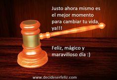 Justo ahora mismo es el mejor momento para cambiar tu vida, ya!!!  Feliz, mágico y maravilloso día :)