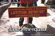 Before I die, I want to...Stand on the Equator