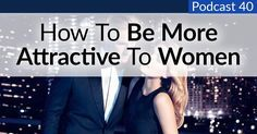 Style Podcast #40: How to be More Attractive to Women