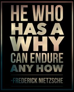 """""""He who has a why can endure any how."""" -Frederick Nietzche   #motivation #inspiration #entrepreneur #entrepreneurship #ElijahMedge #business #career #quote #quotes   If you have a giant, overarching goal that is more important to you than anything else, then you'll have no choice but to figure out all the little things on your journey to success."""