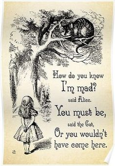 Alice in Wonderland Quote - How Do You Know I'm Mad - Cheshire Cat Quote - 0173 Posters