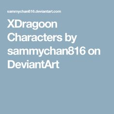XDragoon Characters by sammychan816 on DeviantArt