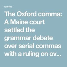 The Oxford comma: A Maine court settled the grammar debate over serial commas with a ruling on overtime pay for dairy-truck drivers — Quartz