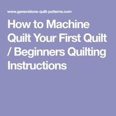 How to Machine Quilt Your First Quilt / Beginners Quilting Instructions