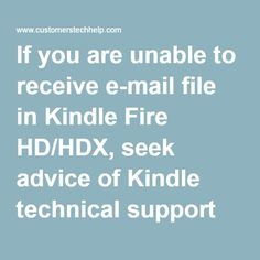 If you are unable to receive e-mail file in Kindle Fire HD/HDX, seek advice of Kindle technical support team and search out solutions regarding such problem. It is rest assured that you will acquire sufficient matter to resolve the problem in few easy steps. We ensure you will be able to receive email file in no time. Dial now!