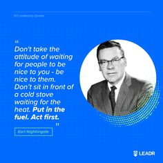 """""""Don't take the attitude of waiting for people to be nice to you - be nice to them. Don't sit in front of a cold stove waiting for the heat. Put in the fuel. Anne Sweeney, Motivational Leadership Quotes, Earl Nightingale, Richard Branson, Graphic Quotes, Free Quotes, How To Do Yoga, Law Of Attraction, Attitude"""