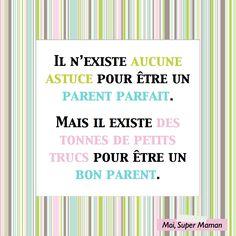 Pas de recette miracle...  www.Facebook.com/MoiSuperMaman  (parent - maman - enfant) Jolie Phrase, Positive Attitude, Wise Words, Love Quotes, Parenting, Positivity, Thoughts, Humor, Post Partum