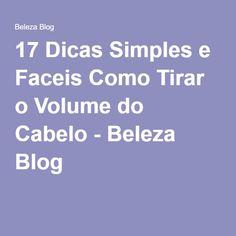 17 Dicas Simples e Faceis Como Tirar o Volume do Cabelo - Beleza Blog