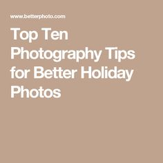 Top Ten Photography Tips for Better Holiday Photos
