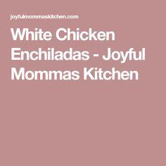 White Chicken Enchiladas - Joyful Mommas Kitchen