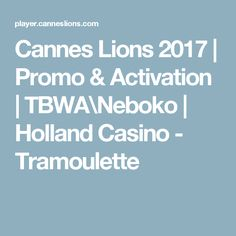 Cannes Lions 2017 | Promo & Activation | TBWA\Neboko | Holland Casino - Tramoulette