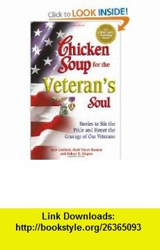 Chicken Soup for the Veterans Soul Stories to Stir the Pride and Honor the Courage of Our Veterans (9781558749375) Jack Canfield, Mark Victor Hansen, Sidney R. Slagter , ISBN-10: 1558749373  , ISBN-13: 978-1558749375 ,  , tutorials , pdf , ebook , torrent , downloads , rapidshare , filesonic , hotfile , megaupload , fileserve