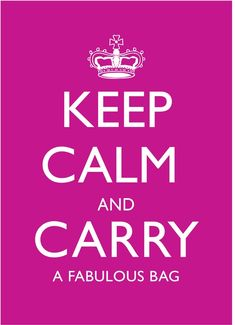 Keep Calm and Carry a Fabulous Bag.   I'm on it! It's in my very near future as I have earmarked a portion of our tax return for an aforementioned fabulous bag.  Bags in the competition are Coach, Kate Spade and Michael Kors. We shall see who wins. :-D