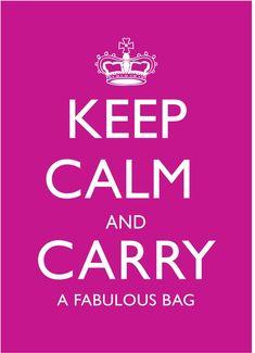 Keep Calm and Carry a Fabulous Bag.