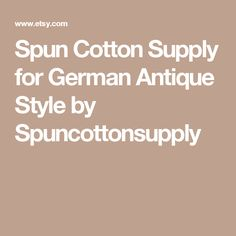 Spun Cotton Supply for German Antique Style by Spuncottonsupply