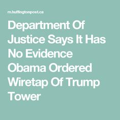 Department Of Justice Says It Has No Evidence Obama Ordered Wiretap Of Trump Tower