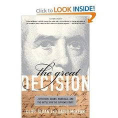 The Great Decision: Jefferson, Adams, Marshall, and the Battle for the Supreme Court