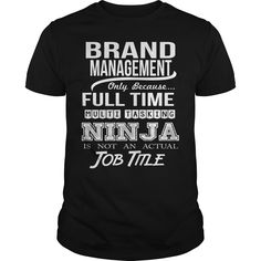 BRAND MANAGEMENT Only Because Full Time Multi Tasking Ninja Is Not An Actual Job Title T-Shirts, Hoodies. CHECK PRICE ==► https://www.sunfrog.com/LifeStyle/BRAND-MANAGEMENT-NINJA-Black-Guys.html?id=41382