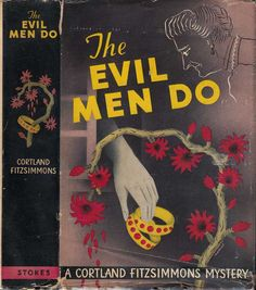 "The Evil Men Do. Cortland Fitzsimmons. New York: Frederick A. Stokes, 1941. First edition. Original dust jacket; art by Martinot. ""A smart antique shop is but a cover for notorious but elegant gambling rooms in the rear. Martinique, cold-blooded and ruthless, is the owner; his manager and his fish-eyed secretary are as unsavory as he. But Martinique makes a mistake when he draws into a diabolical plot a lovely young girl and her fiancé."""