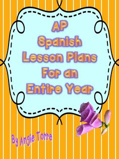 AP Spanish Lesson Plans for an Entire Year by Angie Torre Since I have been teaching AP Spanish, all of my students have passed except one and that during my first year of teaching AP. Last year, all my students passed the AP Spanish Test with mostly 5s and a few fours. The year before all passed with mostly fours and fives. Last year, my principal nominated me for Teacher of the Year. This curriculum meets all the Learning Objectives set forth by the College Board.