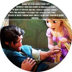 """During the scene where Eugene cuts Rapunzel's hair i was always so confused as to why he didnt let her heal him first, then cut her hair. It wasn't until i was watching it yesterday that I realized that it was because he wasnt thinking about himself, he was only thinking of saving Rapunzel."" ~After reading this, I about burst into tears! I LOVE TANGLED!!"
