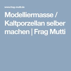 Modelliermasse / Kaltporzellan selber machen | Frag Mutti