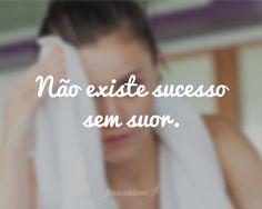 Não existe sucesso sem suor.