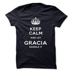 [Popular tshirt name ideas] Keep Calm And Let GRACIA Handle It Discount Today Hoodies, Tee Shirts