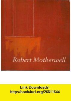 Robert Motherwell (9780896593886) Dore Ashton, Robert Buck, Flam , ISBN-10: 0896593886  , ISBN-13: 978-0896593886 ,  , tutorials , pdf , ebook , torrent , downloads , rapidshare , filesonic , hotfile , megaupload , fileserve