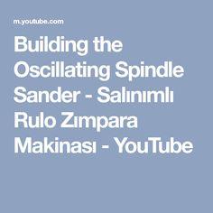 Building the Oscillating Spindle Sander - Salınımlı Rulo Zımpara Makinası - YouTube