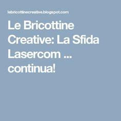 Le Bricottine Creative: La Sfida Lasercom ... continua!