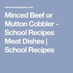 Minced Beef or Mutton Cobbler - School Recipes Meat Dishes | School Recipes