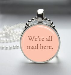 Round Glass Bezel Pendant We're All Mad Here by IncrediblyHip, $8.00