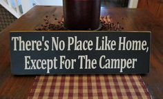 There's No Place Like Home Except For The Camper Wood Sign.I think I can make this! Camping Signs, Camping Glamping, Camping Hacks, Outdoor Camping, Camping Ideas, Camping Stuff, Camping Baby, Camping Friends, Retro Camping