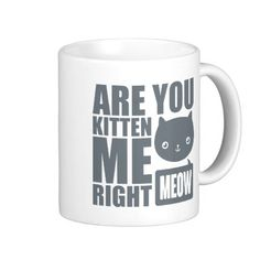 Funny Fun Are You Kitten Me Right Meow Mug #funny #quote #mugs