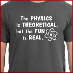 The Physics is Theoretical, But the Fun is Real T-shirt funny mens womens tshirt geek shirt Tee More Colors S - 2XL on Etsy, $14.95