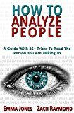 Free Kindle Book -   How to Analyze People: Reading People 101: A Guide With 25+ Tricks To Read The Person You Are Talking To - Why You Must Learn Human Mind Psychology And ... Business & Money Communications Skills) Check more at http://www.free-kindle-books-4u.com/business-moneyfree-how-to-analyze-people-reading-people-101-a-guide-with-25-tricks-to-read-the-person-you-are-talking-to-why-you-must-learn-human-mind-psychology-and-business/