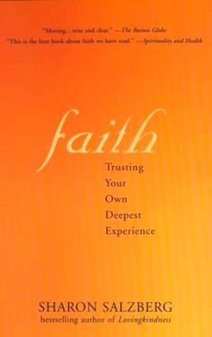 """Read """"Faith Trusting Your Own Deepest Experience"""" by Sharon Salzberg available from Rakuten Kobo. In this beautifully written work, one of America's most beloved meditation teachers offers discerning wisdom on understa. Sharon Salzberg, Thing 1, Keep The Faith, Inspirational Books, Used Books, Good Thoughts, Nonfiction Books, Trust Yourself, Book Recommendations"""