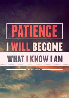 """""""I have patience. I will become what I know I am."""" An amazing quote fom """"Become Legendary"""" speech by Michael Jordan."""