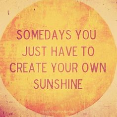 Create you're own sunshine #quote
