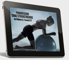 Progressive Core Strengthening: a new interactive e-book.  Perfect your form, protect your back and take your core strength to the next level!