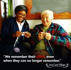 Alzheimer's Care quote for the day. Saved from: https://www.facebook.com/JuraCareVillage/