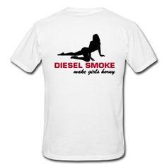Diesel Smoke make Girls horny T-Shirts