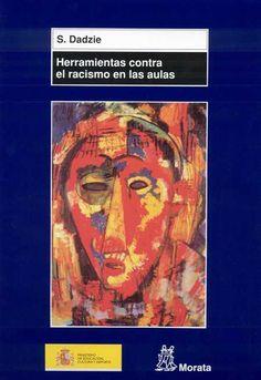 Herramientas contra el racismo en las aulas / Stella Dadzie ; traducción de Pablo Manzano. Madrid : Morata, 2004