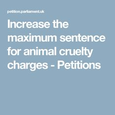 Increase the maximum sentence for animal cruelty charges - Petitions
