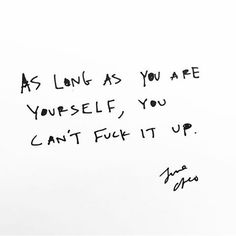 As Long As You Are Yourself, You Can't Fuck It Up