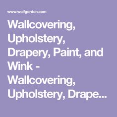 Wallcovering, Upholstery, Drapery, Paint, and Wink - Wallcovering, Upholstery, Drapery, Paint, and Wink
